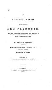 An Historical Memoir of the Colony of New Plymouth: From the Flight of the Pilgrims Into Holland in the Year 1608, to the Union of that Colony with Massachusetts in 1692, Volume 2