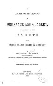 A Course of Instruction in Ordnance and Gunnery: Prepared for the Use of the Cadets of the United States Military Academy