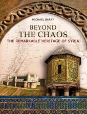 Beyond the Chaos: The Remarkable Heritage of Syria
