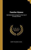 Familiar Hymns  Alphabetically Arranged  for the Use of Sunday Schools PDF