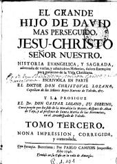 El Grande hijo de David mas perseguido, Jesu-Christo Señor Nuestro: Historia sagrada parafraseada con oraciones panegyricas...