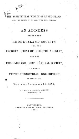 The Agricultural Wealth of Rhode Island  and the Duties it Imposes Upon Her Citizens  An Address Before the Rhode Island Society for the Encouragement of Domestic Industry  and the Rhode Island Horticultural Society  at Their Fifth Industrial Exhibition in Providence  Delivered September 14  1854