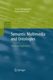 Semantic Multimedia and Ontologies: Theory and Applications