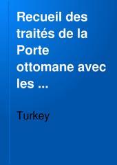 Recueil des traités de la Porte ottomane avec les puissance étrangères: depuis le premier traité conclu, en 1536, entre Suléyman I et François I jusqu'à nos jours, Volume7