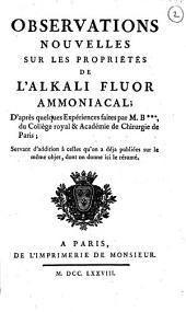 Observations nouvelles sur les propriétés de l'alkali fluor ammoniacal; d'apres quelques expériences faites par m. B***, du Collège royal & Académie de Chirurgie de Paris; servant d'addition à celles qu'on a déja pubbliées sur le même objet, dont on donne ici le résumé