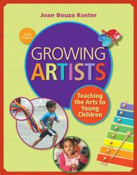 Growing Artists  Teaching the Arts to Young Children PDF