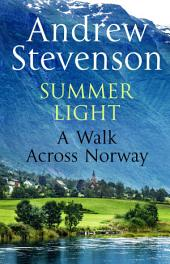 Summer Light: A Walk cross Norway