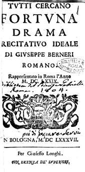 Tutti cercano fortuna drama recitatiuo ideale di Giuseppe Berneri romano. Rappresentato in Roma l'anno 1679