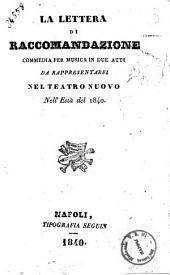 La lettera di raccomandazione commedia per musica in due atti [parole del sig. Andrea Passaro