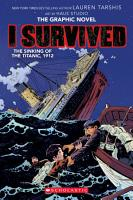 I Survived the Sinking of the Titanic  1912  I Survived Graphic Novel  1   A Graphix Book PDF