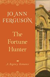 The Fortune Hunter: A Regency Romance