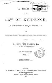 A Treatise on the Law of Evidence, as Administered in England and Ireland: With Illustrations from the American and Other Foreign Laws, Volume 1