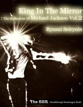 King In the Mirror: The Reflection of Michael Jackson: Volume 2