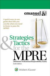 Strategies & Tactics for the MPRE: (Multistate Professional Responsibility Exam), Edition 6