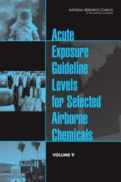Acute Exposure Guideline Levels for Selected Airborne Chemicals: Volume 9