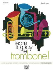 Learn to Play Trombone! Book 1: A Carefully Graded Method That Develops Well-Rounded Musicianship