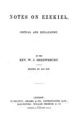 Notes on Ezekiel, critical and explanatory. By the Rev. W. I. Shrewsbury. Edited by his son [i.e. John V. B. Shrewsbury. With the text].