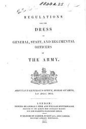 Regulations for the Dress of General, Staff and Regimental Officers of the Army. Adjutant-General's Office, Horse Guards. 1st April, 1855. By authority