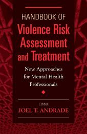 Handbook of Violence Risk Assessment and Treatment: New Approaches for Mental Health Professionals