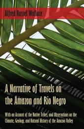 A Narrative of Travels on the Amazon and Rio Negro, with an Account of the Native Tribes, and Observations on the Climate, Geology, and Natural History of the Amazon Valley