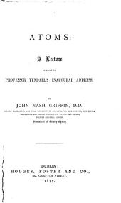 Atoms, a Lecture in Reply to Professor Tyndall's Inaugural Address