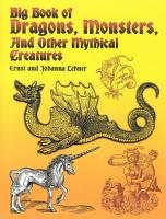 Big Book of Dragons  Monsters  and Other Mythical Creatures PDF