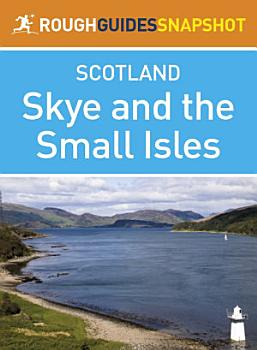 Skye and the Small Isles Rough Guides Snapshot Scotland  includes Skye  Raasay  Eigg  Rum and Canna  PDF