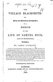 The Village Blacksmith: Or, Piety and Usefulness Exemplified, in a Memoir of the Life of Samuel Hick, Etc. (Tenth Edition.).