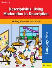 Descriptivitis: Using Moderation in Description: Writing Workouts That Work
