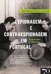 Espionagem e Contraespionagem em Portugal. Vicissitudes e Mistérios