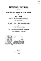 Pneumatologia industriale, ovvero Applicazioni delle dottrine de' fluidi aeriformi e teoria delle macchine relative più specialmente del vapor d'acqua e delle macchine a vapore di Luigi Pacinotti