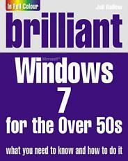 Brilliant Microsoft Windows 7 for the Over 50s PDF