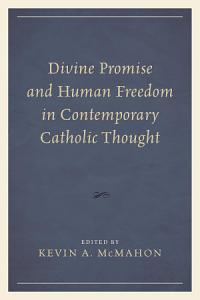 Divine Promise and Human Freedom in Contemporary Catholic Thought PDF