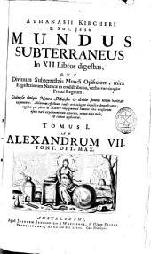Athanasii Kircheri ... Mundus subterraneus in XII libros digestus: quo diuinum subterrestris mundi opificium, mira Ergasteriorum Naturae in eo distributio, verbo pantamorphon Protei Regnum ..., Volume 1
