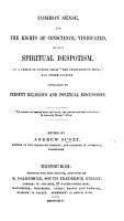 Common sense  and the rights of conscience  vindicated  against spiritual despotism  In a ser  of papers from  The Independent Whig   and other sources  Ed  by A  Scott PDF