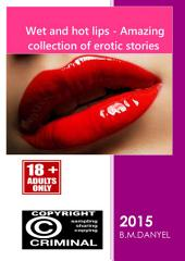 WET AND HOT LIPS: Amazing collection of erotic eBooks ~ WARNING EXPLICIT CONTENT - ONLY 18+ ( general , adult , love , sex , romance , erotica , affection , appreciation , devotion , emotion , fondness , friendship , infatuation , lust , passion , respect , taste , tenderness , yearning , affair , amour , attachment , courtship , enchantment , fascination , fling , flirtation , intrigue , liaison , love , passion , relationship , sexuality , amorous , bawdy , carnal , adults , porn , sexy , erotic , pornography , eros , lewd , obscene , romantic , seductive , sensual , sexual , steamy , suggestive , aphrodisiac , developed , sexuality , manhood , masculinity , womanliness , femininity , manliness , womanhood , hot , inviting , mature , provocative , racy , seductive , sensuous , smut , dirt , sexually explicit literature , obscene literature , adult literary , erotica , filth , indecency , sexploitation , porno , fiction dirty , admirer , boyfriend , companion , girlfriend , suitor , sweetheart , escort , truelove , darling , man , romantic readings , woman , romance novels , fiction and literature ). Cardiac Banned ~ Attention can lead to addiction :)) some are aphrodisiac eBooks :)) and can create a mood sex crazy - Thank you very much . And do not forget educated man means man who has read many books . Knowledge is power.