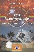 CCD Astrophotography  High Quality Imaging from the Suburbs PDF