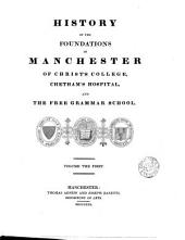 History of the foundations in Manchester of Chirst's College, Chetham's Hospital, and the Free Grammar School..: Volume 1