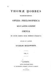 Thomae Hobbes Malmesburiensis Opera Philosophica Quae Latine Scripsit Omnia: In Unum Corpus Nunc Primum Collecta Studio Et Labore Gulielmi Molesworth, Volume 1