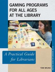 Gaming Programs For All Ages At The Library Book PDF