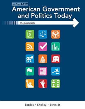 American Government and Politics Today  Essentials 2017 2018 Edition PDF