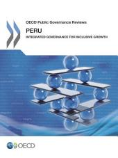 OECD Public Governance Reviews OECD Public Governance Reviews: Peru Integrated Governance for Inclusive Growth: Integrated Governance for Inclusive Growth