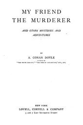 My Friend the Murderer: And Other Mysteries and Adventures