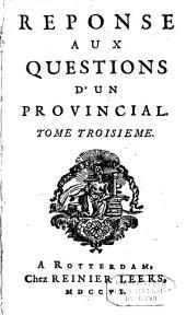 Réponses aux questions d'un provincial: Volume3