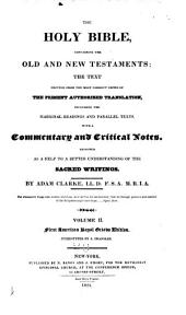 The Holy Bible Containing the Old and New Testaments: The Text Printed from the Most Correct Copies of the Present Authorized Translation Including the Marginal Readings and Parallel Texts with a Commentary and Critical Notes Designed as a Help to a Better Understanding of the Sacred Writings, Volume 2
