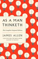 As a Man Thinketh  The Complete Original Edition and Master of Destiny PDF