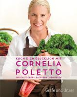 Koch dich gl  cklich mit Cornelia Poletto PDF