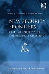New Security Frontiers: Critical Energy and the Resource Challenge