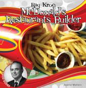 Ray Kroc: McDonald's Restaurants Builder: McDonald's Restaurants Builder