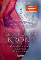 Zerschlagene Krone   Geschichten und mehr aus der Welt der roten K  nigin  Die Farben des Blutes 5  PDF